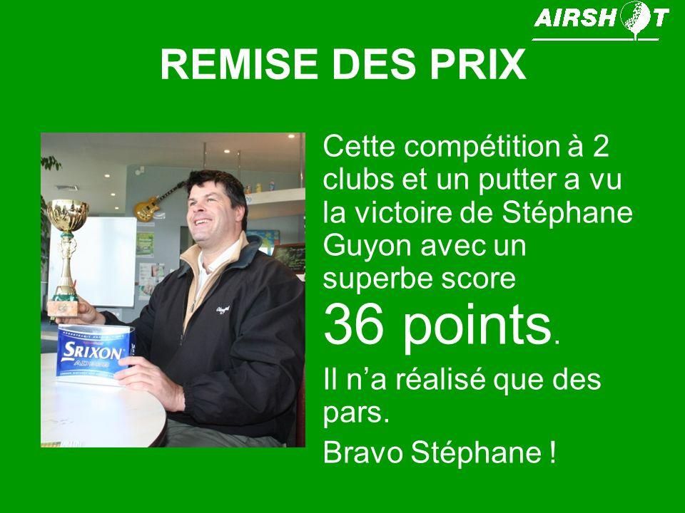 REMISE DES PRIX Cette compétition à 2 clubs et un putter a vu la victoire de Stéphane Guyon avec un superbe score 36 points.