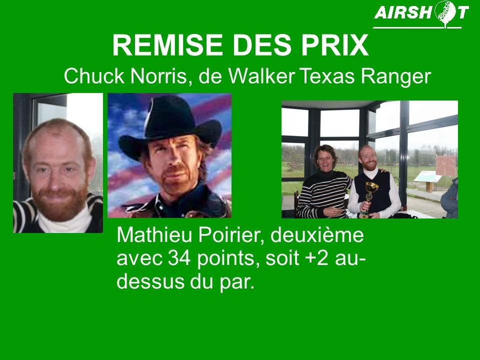 REMISE DES PRIX Chuck Norris, de Walker Texas Ranger Mathieu Poirier, deuxième avec 34 points, soit +2 au- dessus du par.