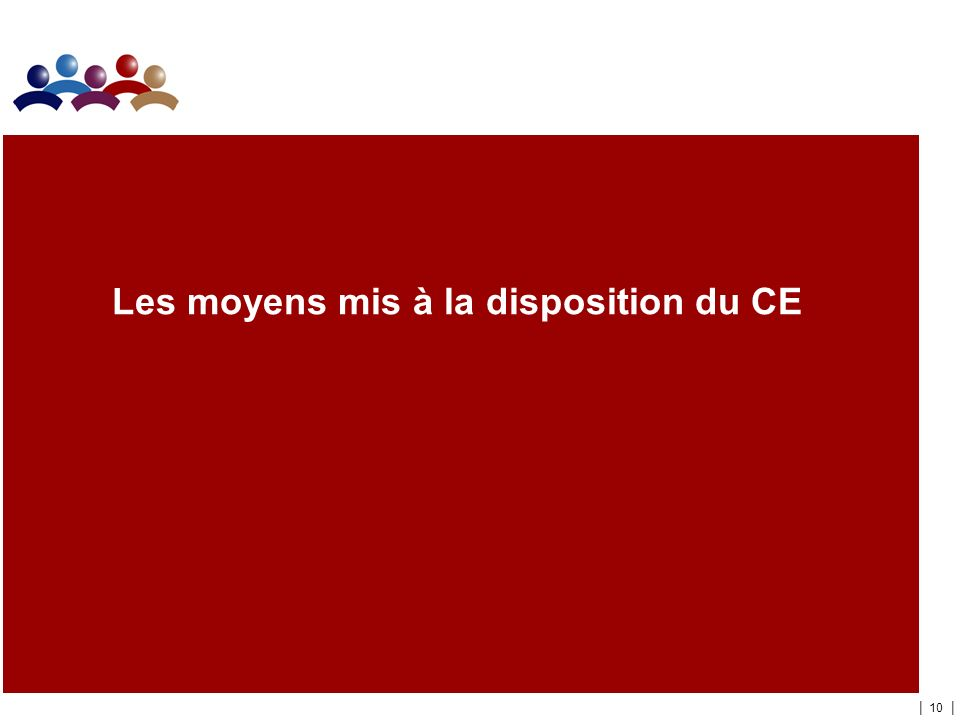 | 10 | Les moyens mis à la disposition du CE