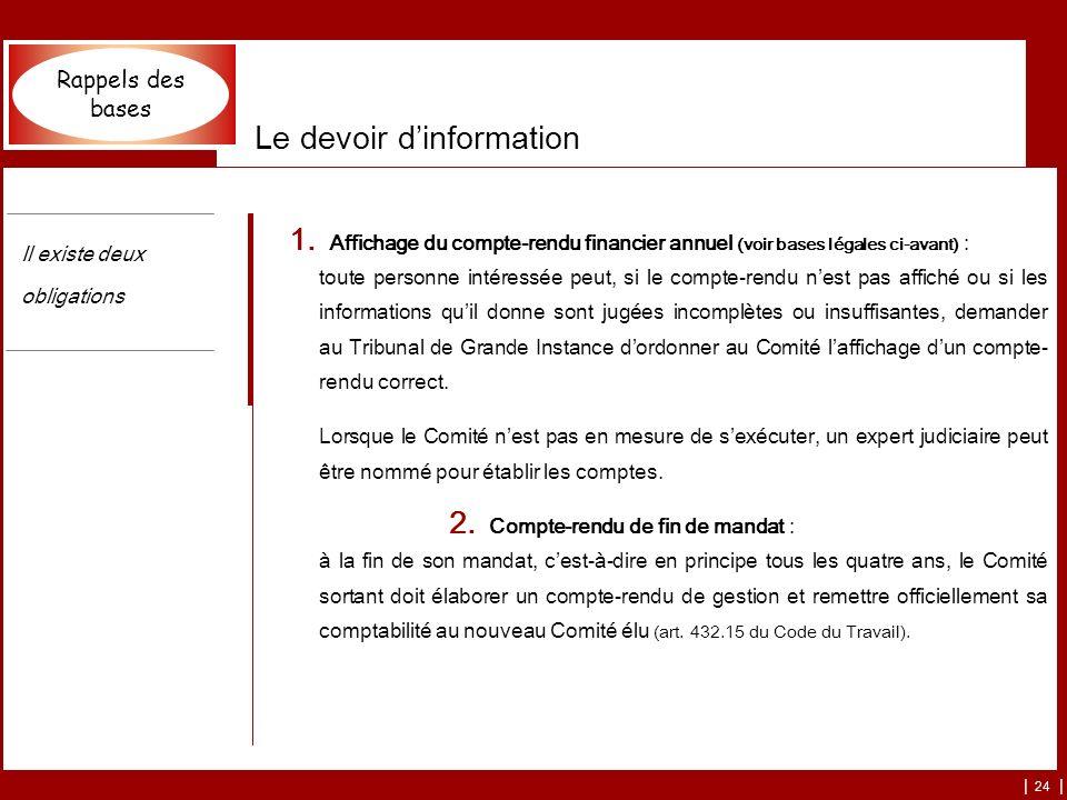 | 24 | Le devoir dinformation 1. Affichage du compte-rendu financier annuel (voir bases légales ci-avant) : toute personne intéressée peut, si le comp