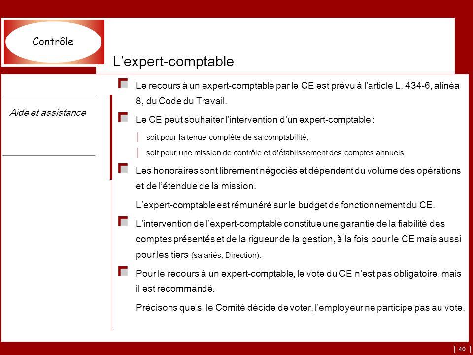 | 40 | Lexpert-comptable Le recours à un expert-comptable par le CE est prévu à larticle L. 434-6, alinéa 8, du Code du Travail. Le CE peut souhaiter