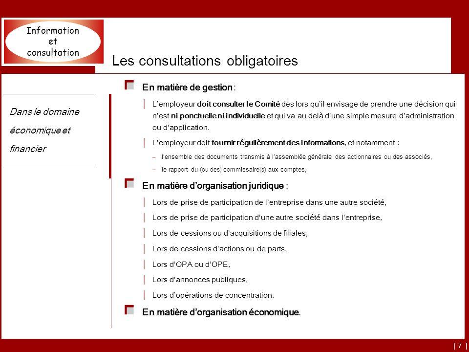 | 7 | Les consultations obligatoires En matière de gestion : Lemployeur doit consulter le Comité dès lors quil envisage de prendre une décision qui ne