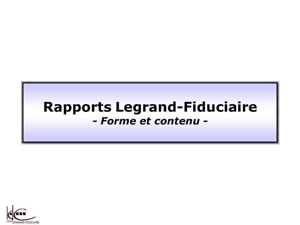 Rapports Legrand-Fiduciaire - Forme et contenu - Rapports Legrand-Fiduciaire - Forme et contenu -