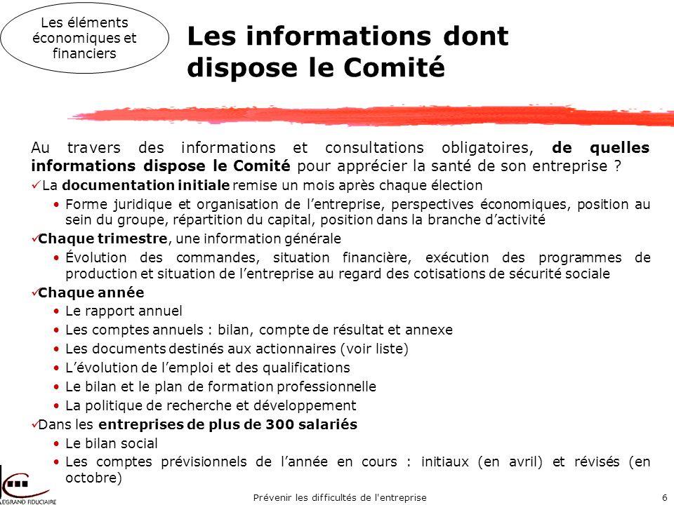 Prévenir les difficultés de l entreprise6 Les informations dont dispose le Comité Au travers des informations et consultations obligatoires, de quelles informations dispose le Comité pour apprécier la santé de son entreprise .
