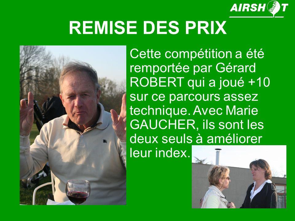 REMISE DES PRIX Cette compétition a été remportée par Gérard ROBERT qui a joué +10 sur ce parcours assez technique.