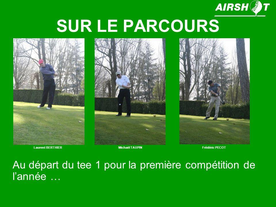 SUR LE PARCOURS Au départ du tee 1 pour la première compétition de lannée … Laurent BERTHIERMichaël TAUPINFrédéric PECOT