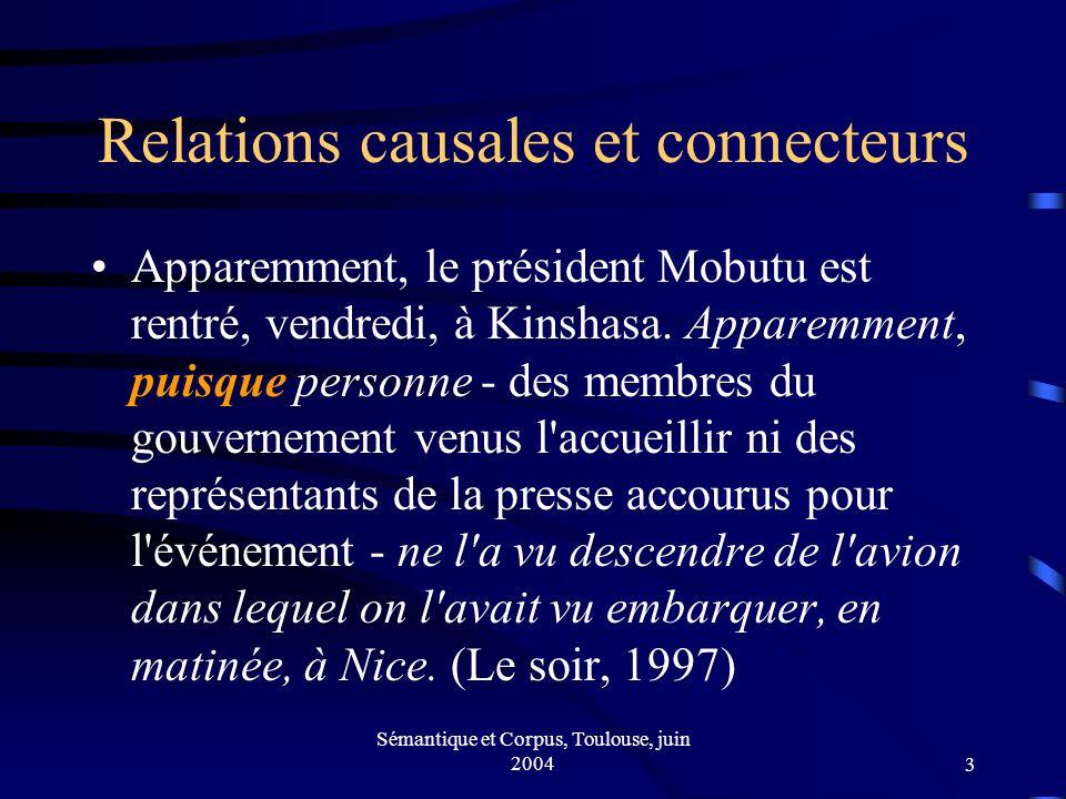 Sémantique et Corpus, Toulouse, juin 20043 Relations causales et connecteurs Apparemment, le président Mobutu est rentré, vendredi, à Kinshasa.