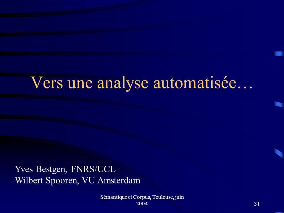 Sémantique et Corpus, Toulouse, juin 200431 Vers une analyse automatisée… Yves Bestgen, FNRS/UCL Wilbert Spooren, VU Amsterdam