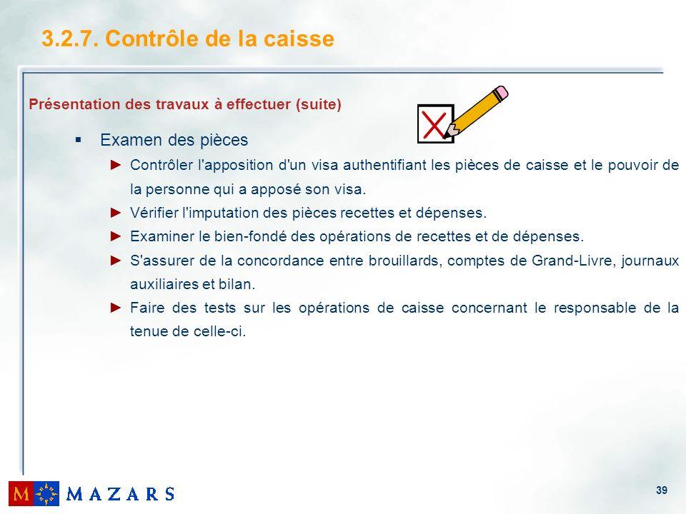 39 Présentation des travaux à effectuer (suite) Examen des pièces Contrôler l'apposition d'un visa authentifiant les pièces de caisse et le pouvoir de