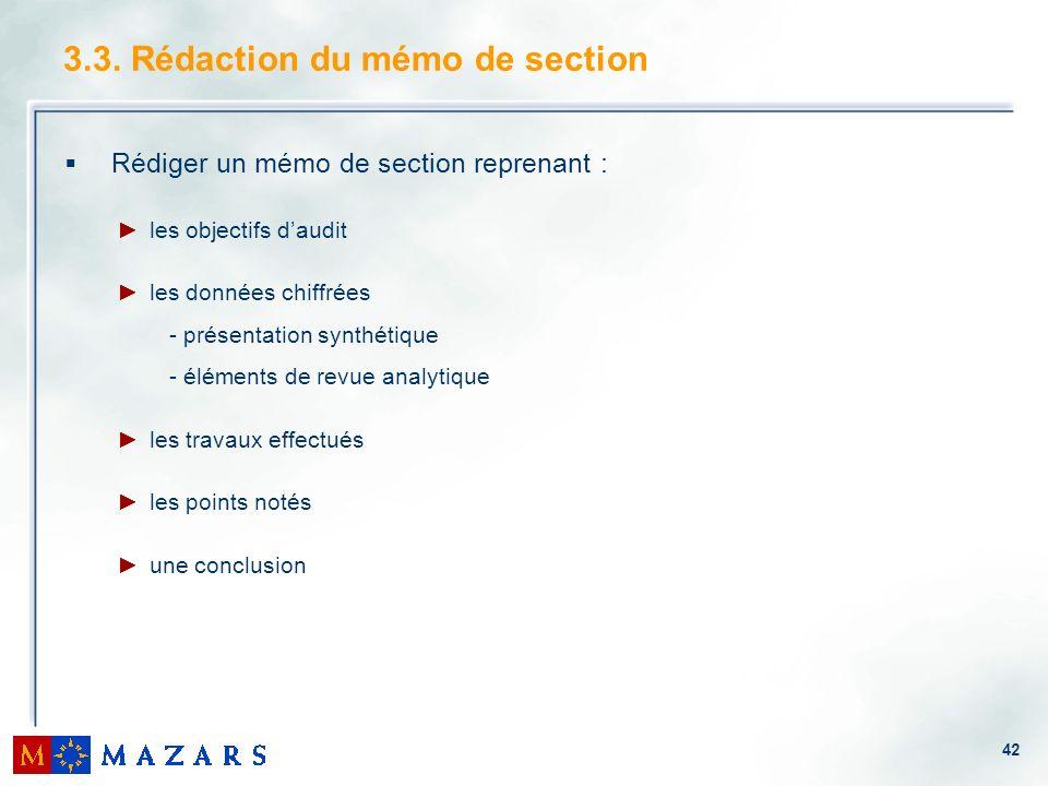 42 3.3. Rédaction du mémo de section Rédiger un mémo de section reprenant : les objectifs daudit les données chiffrées - présentation synthétique - él