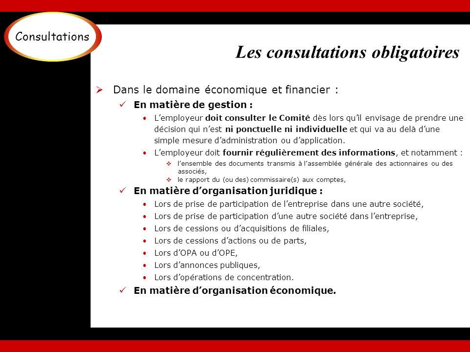 Les consultations obligatoires Dans le domaine économique et financier : En matière de gestion : Lemployeur doit consulter le Comité dès lors quil env