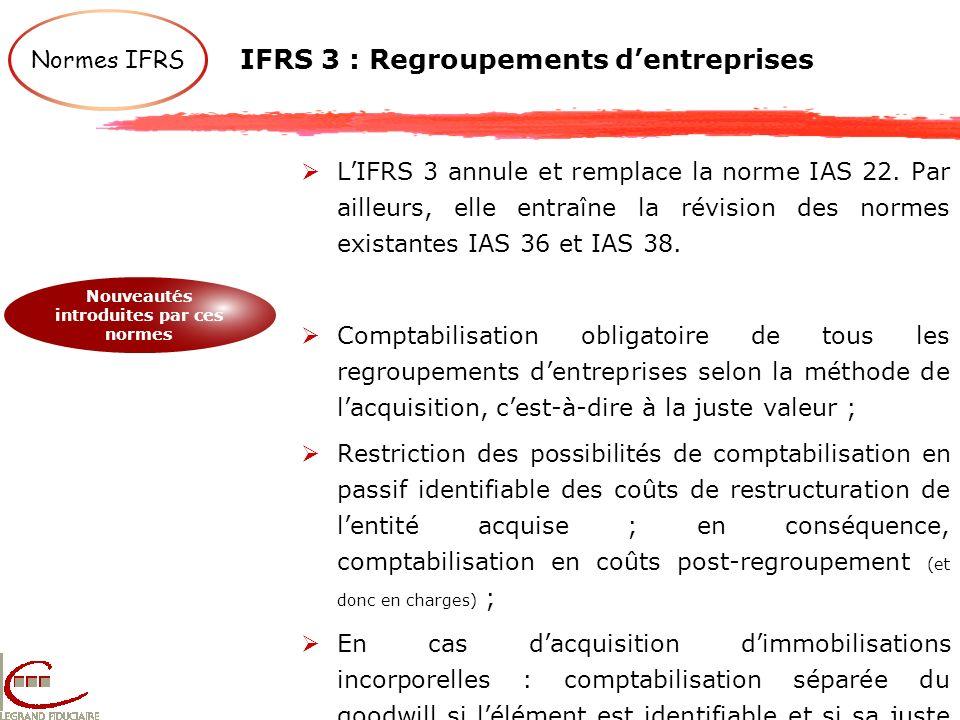 IFRS 3 : Regroupements dentreprises LIFRS 3 annule et remplace la norme IAS 22. Par ailleurs, elle entraîne la révision des normes existantes IAS 36 e