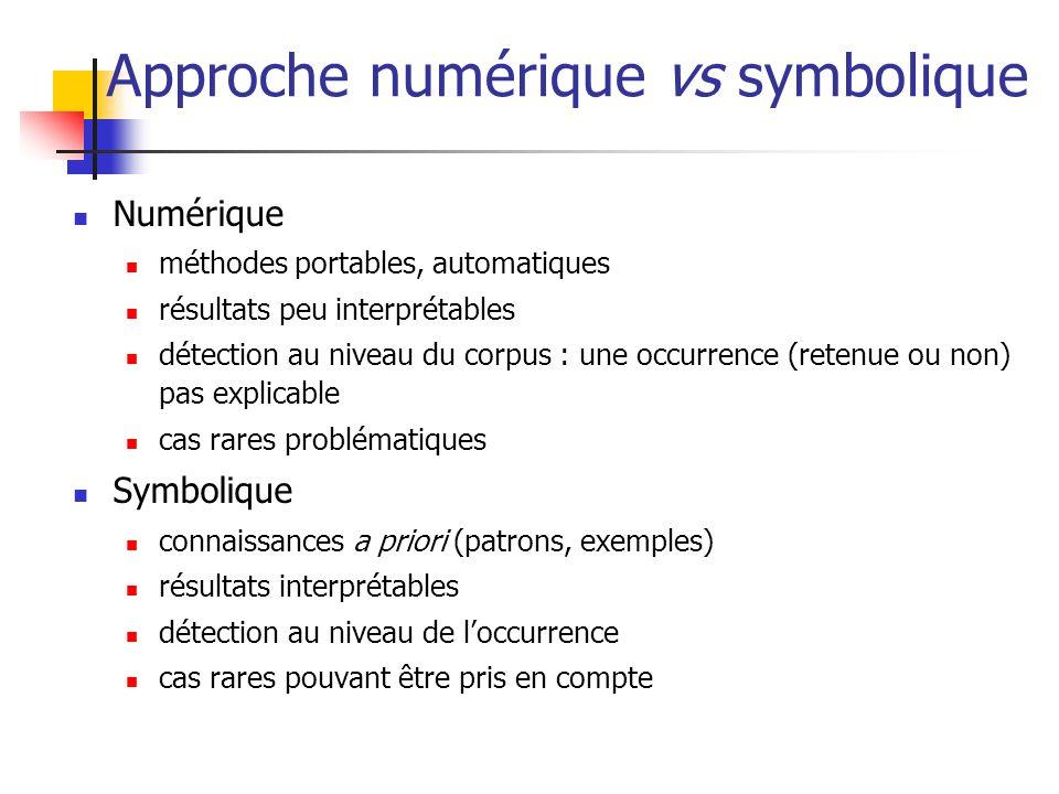 Approche numérique vs symbolique Numérique méthodes portables, automatiques résultats peu interprétables détection au niveau du corpus : une occurrenc