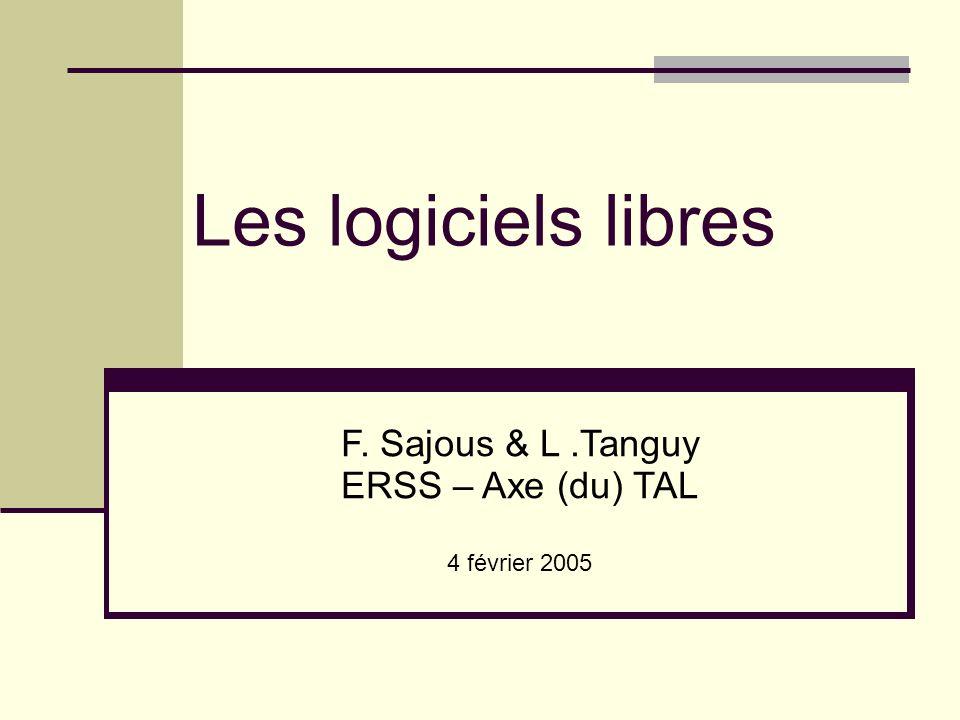 Les logiciels libres F. Sajous & L.Tanguy ERSS – Axe (du) TAL 4 février 2005