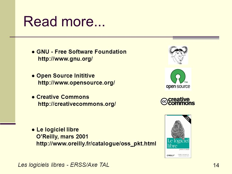 14 Les logiciels libres - ERSS/Axe TAL Read more... GNU - Free Software Foundation http://www.gnu.org/ Open Source Inititive http://www.opensource.org