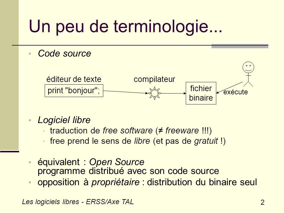 13 Les logiciels libres - ERSS/Axe TAL Exemples Propriétaire, payant, sans restriction d utilisation ni de public : Cordial, Monoconc Propriétaire, gratuit, réservé à la recherche et à l enseignement, non-redistribuable : TreeTagger, Tiger Search Propriétaire, gratuit et redistribuable : QTag GNU GPL et gratuit : Praat, Yakwa cas bizarres