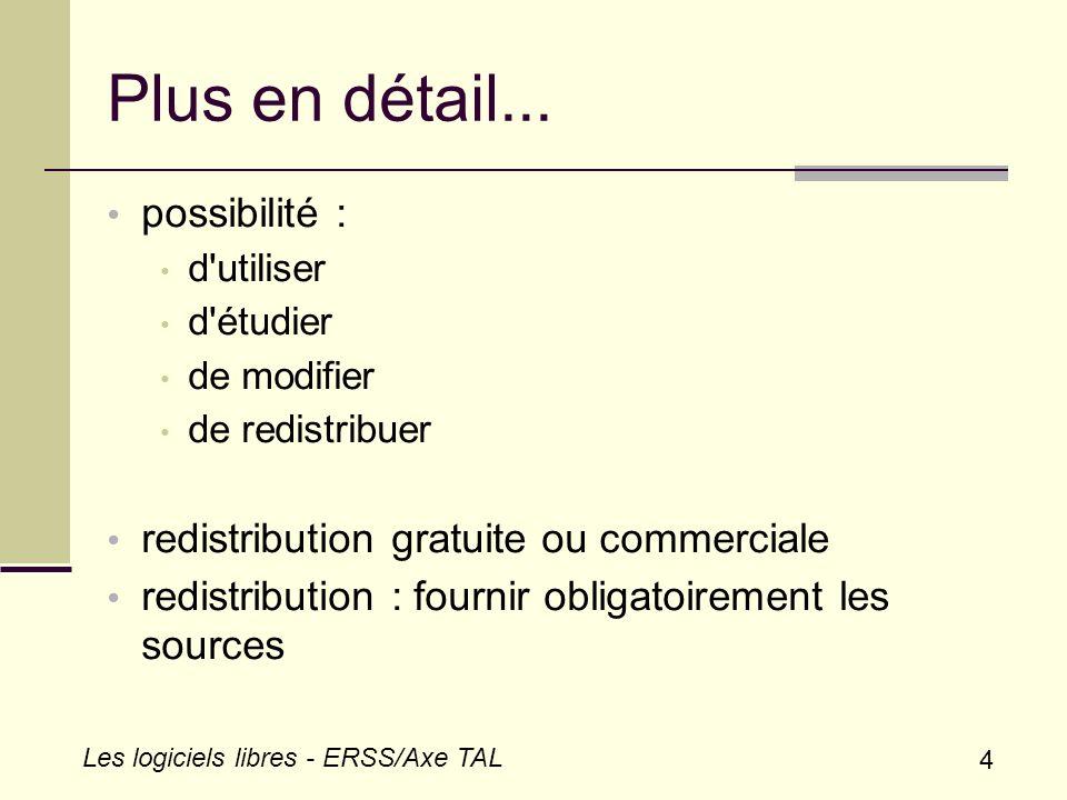 5 Les logiciels libres - ERSS/Axe TAL Licences Peuvent définir : les contraintes d utilisation le droit de modification les contraintes de redistribution l éventuel héritage des droits définis