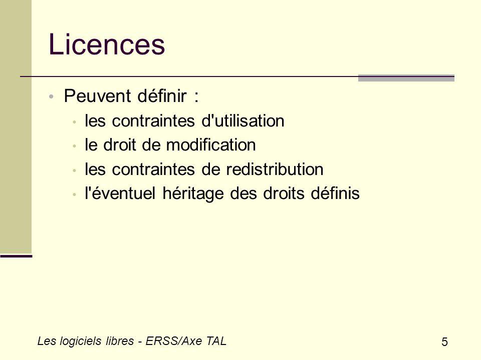 5 Les logiciels libres - ERSS/Axe TAL Licences Peuvent définir : les contraintes d'utilisation le droit de modification les contraintes de redistribut