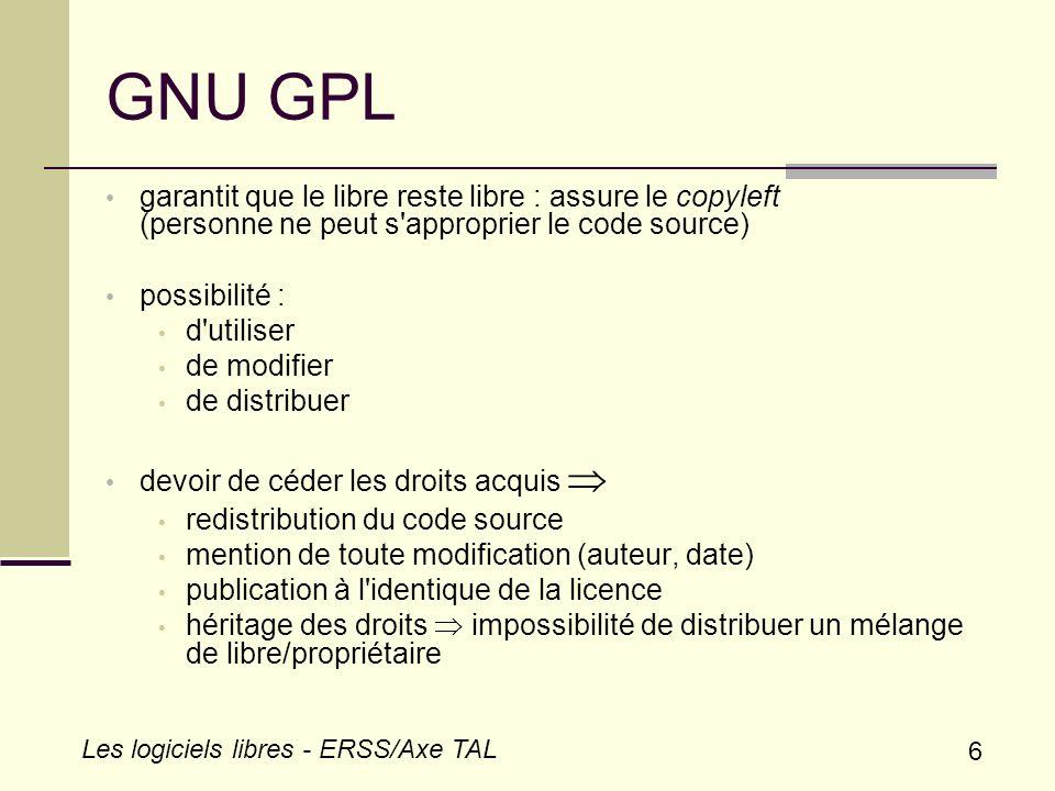 7 Les logiciels libres - ERSS/Axe TAL GNU LGPL Library GPL, changée en Lesser GPL Autorise un éditeur à intégrer du libre dans un porgramme propriétaire LGPL prop.