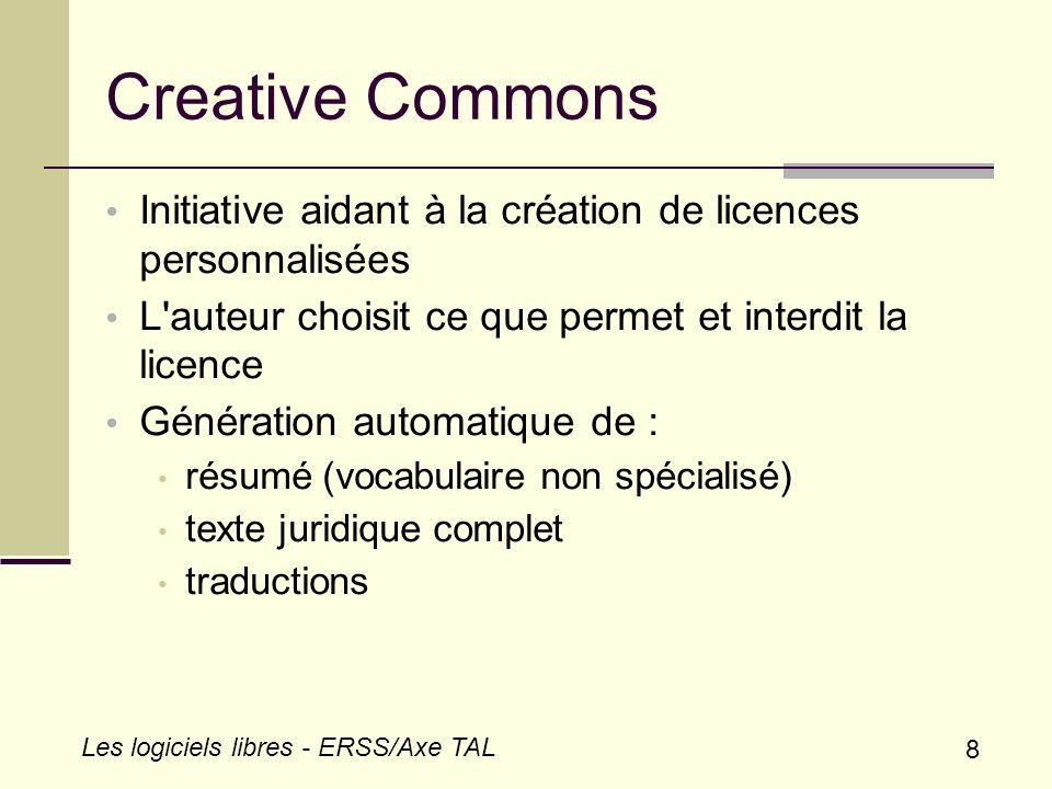 8 Les logiciels libres - ERSS/Axe TAL Creative Commons Initiative aidant à la création de licences personnalisées L'auteur choisit ce que permet et in