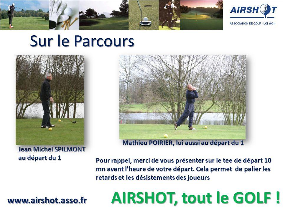 www.airshot.asso.fr AIRSHOT, tout le GOLF ! Jean Michel SPILMONT au départ du 1 Sur le Parcours Mathieu POIRIER, lui aussi au départ du 1 Pour rappel,