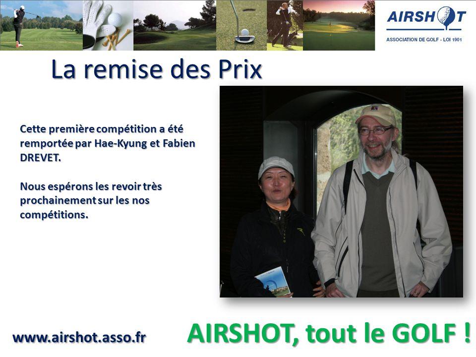 www.airshot.asso.fr AIRSHOT, tout le GOLF ! Cette première compétition a été remportée par Hae-Kyung et Fabien DREVET. Nous espérons les revoir très p