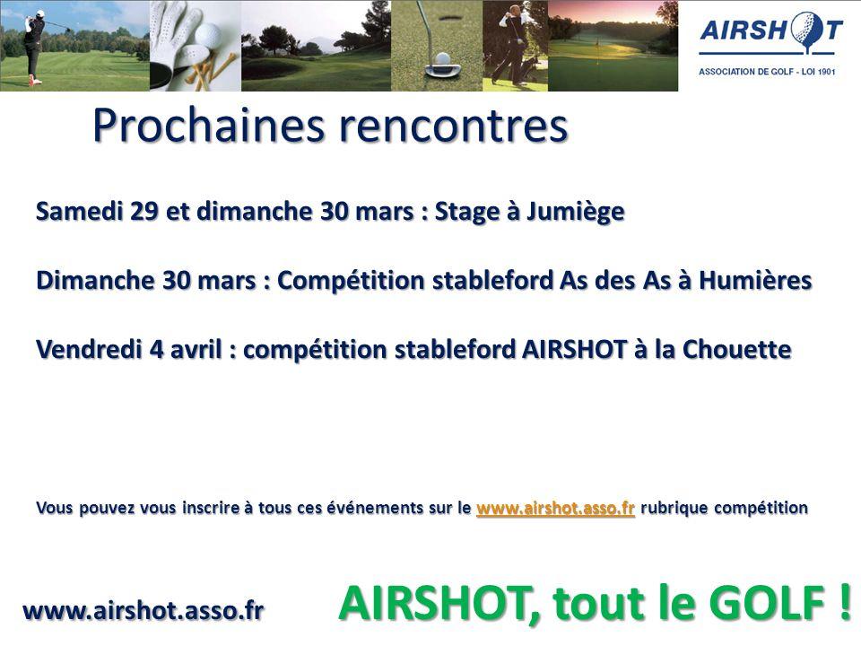 www.airshot.asso.fr AIRSHOT, tout le GOLF ! Samedi 29 et dimanche 30 mars : Stage à Jumiège Dimanche 30 mars : Compétition stableford As des As à Humi