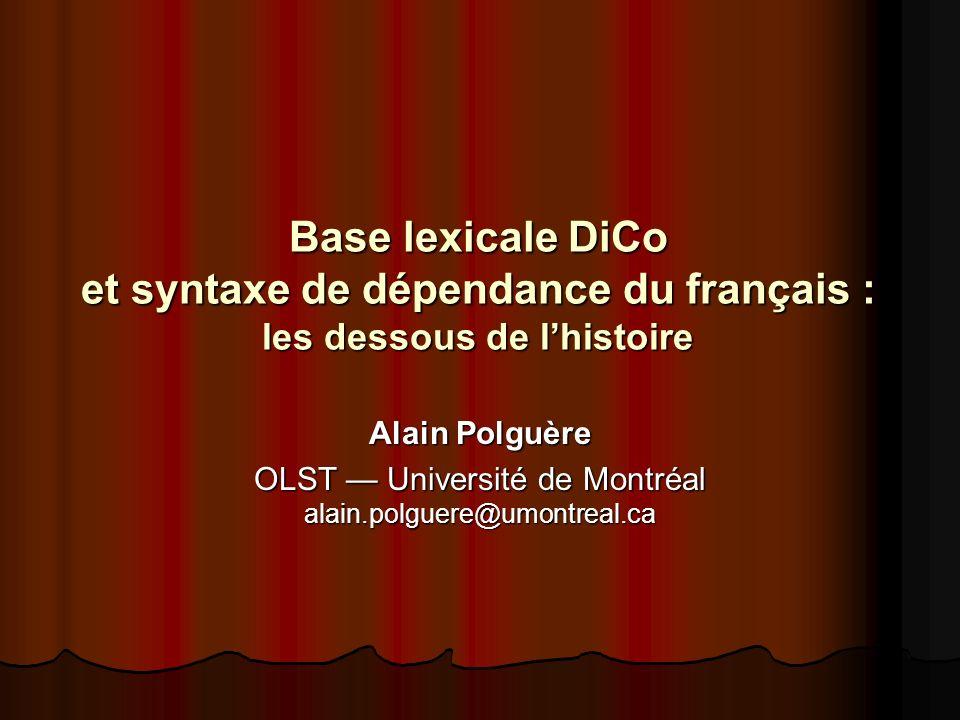 Base lexicale DiCo et syntaxe de dépendance du français : les dessous de lhistoire Alain Polguère OLST Université de Montréal alain.polguere@umontreal.ca