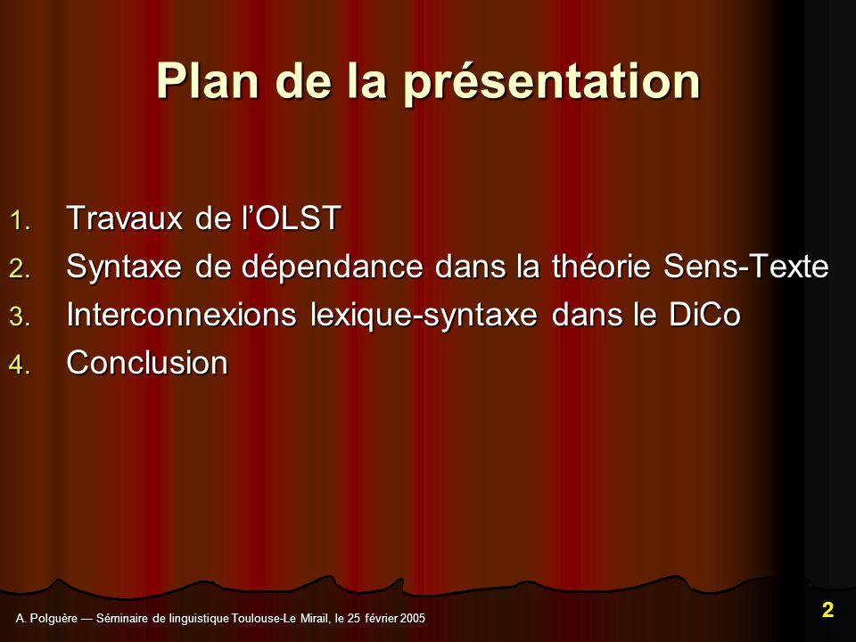 A. Polguère Séminaire de linguistique Toulouse-Le Mirail, le 25 février 2005 2 Plan de la présentation 1. Travaux de lOLST 2. Syntaxe de dépendance da