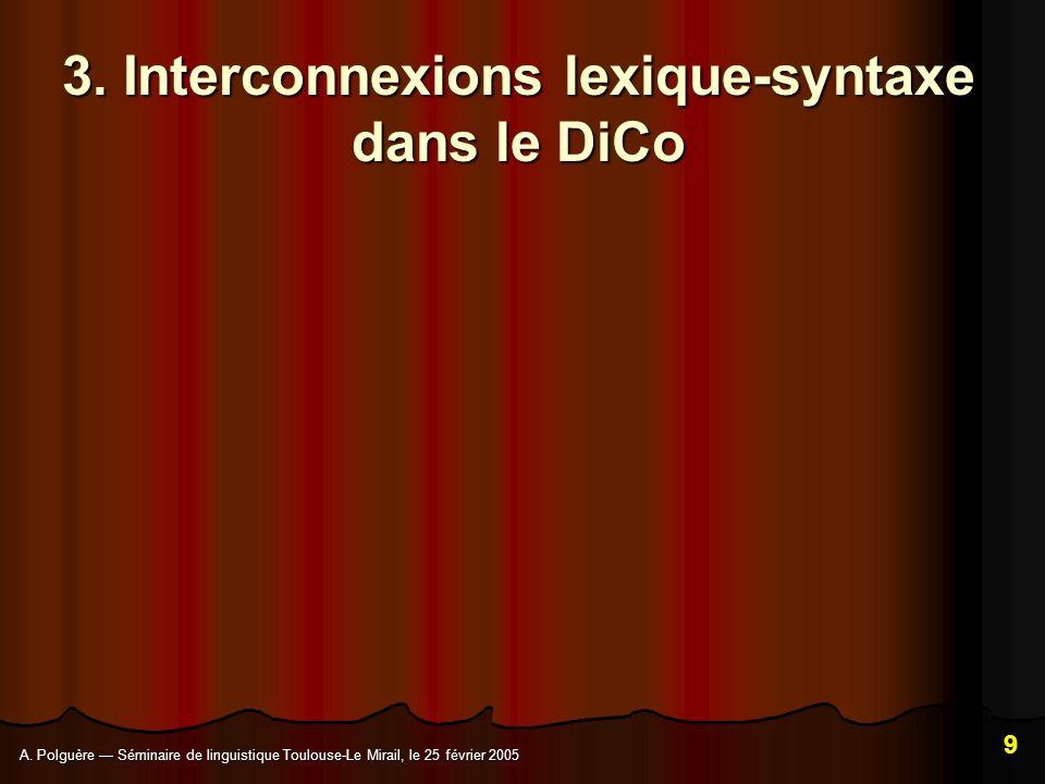 A.Polguère Séminaire de linguistique Toulouse-Le Mirail, le 25 février 2005 9 3.