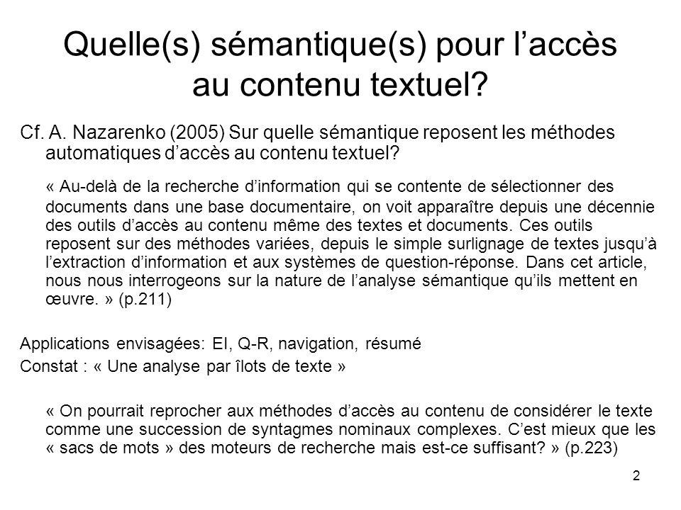 2 Quelle(s) sémantique(s) pour laccès au contenu textuel? Cf. A. Nazarenko (2005) Sur quelle sémantique reposent les méthodes automatiques daccès au c