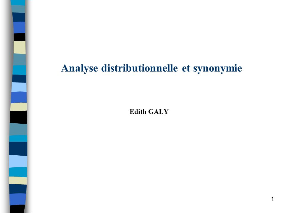 1 Analyse distributionnelle et synonymie Edith GALY