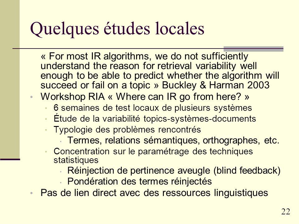 21 Études locales souhaitables Observer le comportement dun système par rapport à une requête particulière Évaluer un traitement linguistique « sur si