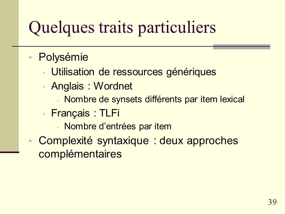 38 Concrètement… Pour chaque requête : étiquetage morpho-syntaxique (TreeTagger) et analyse syntaxique (Syntex) Profilage : Calculs de caractéristique