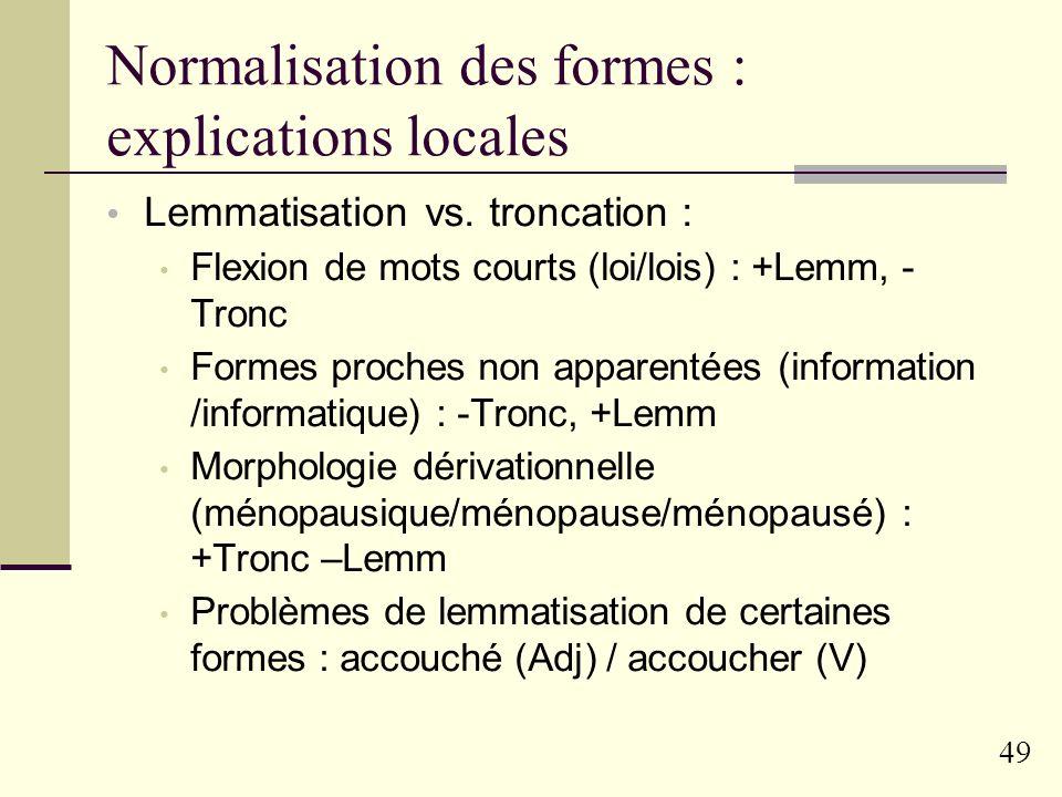 48 Normalisation des formes : résultats globaux Lemmatisation vs. troncation vs. formes de surface Lemmatisation > troncation > formes de surface Bila