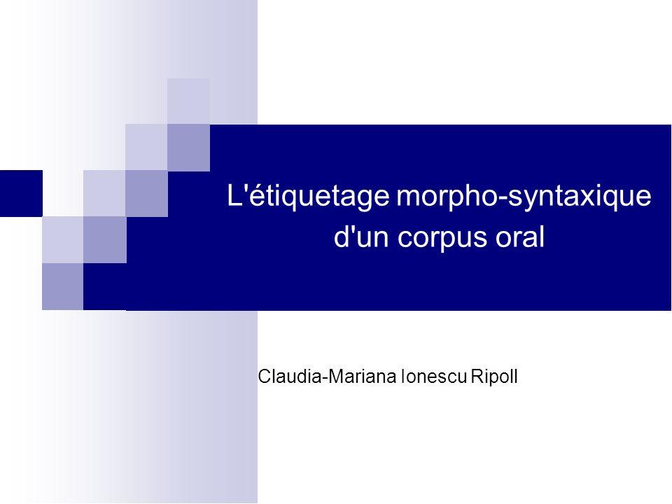 L étiquetage morpho-syntaxique d un corpus oral Claudia-Mariana Ionescu Ripoll