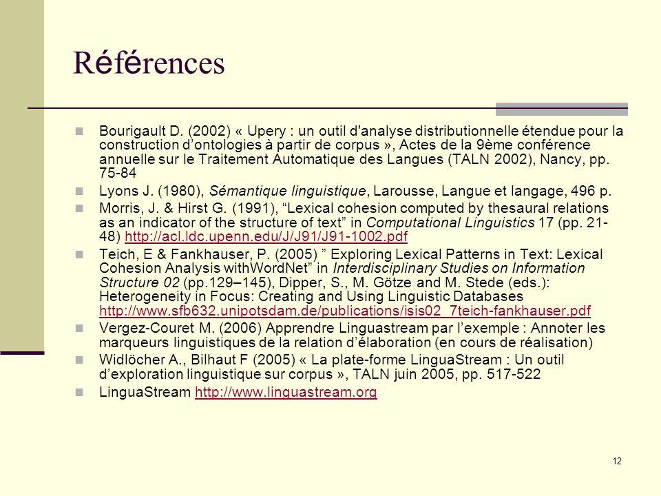 12 R é f é rences Bourigault D. (2002) « Upery : un outil d'analyse distributionnelle étendue pour la construction dontologies à partir de corpus », A