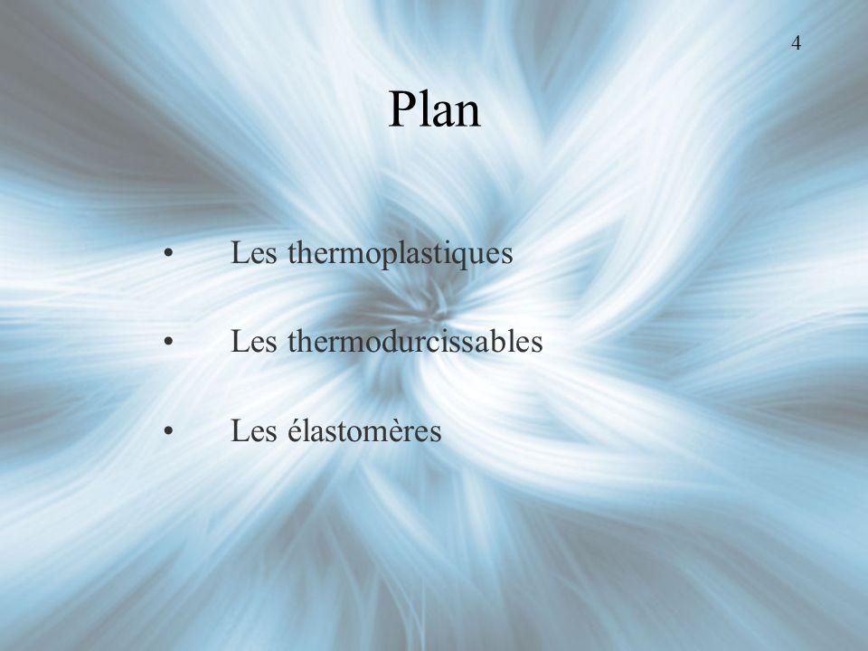 Plan Les thermoplastiques Les thermodurcissables Les élastomères 4