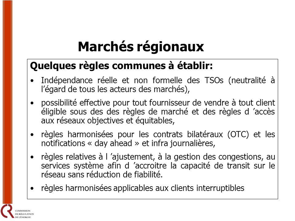 Marchés régionaux Quelques règles communes à établir: Indépendance réelle et non formelle des TSOs (neutralité à légard de tous les acteurs des marché