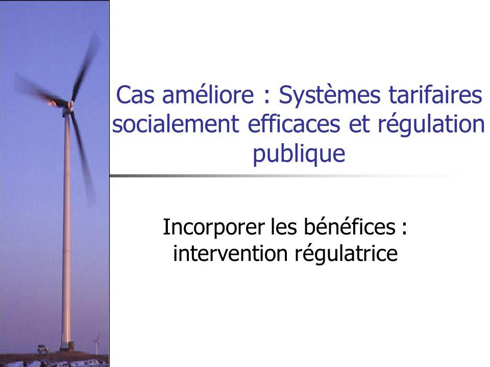 Cas améliore : Systèmes tarifaires socialement efficaces et régulation publique Incorporer les bénéfices : intervention régulatrice