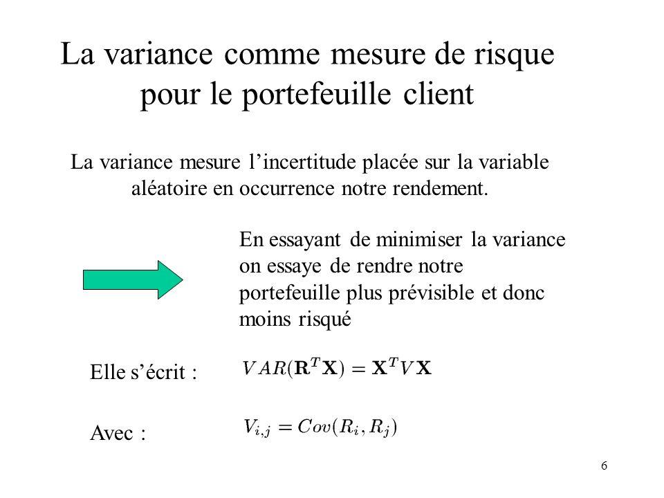 6 La variance comme mesure de risque pour le portefeuille client La variance mesure lincertitude placée sur la variable aléatoire en occurrence notre
