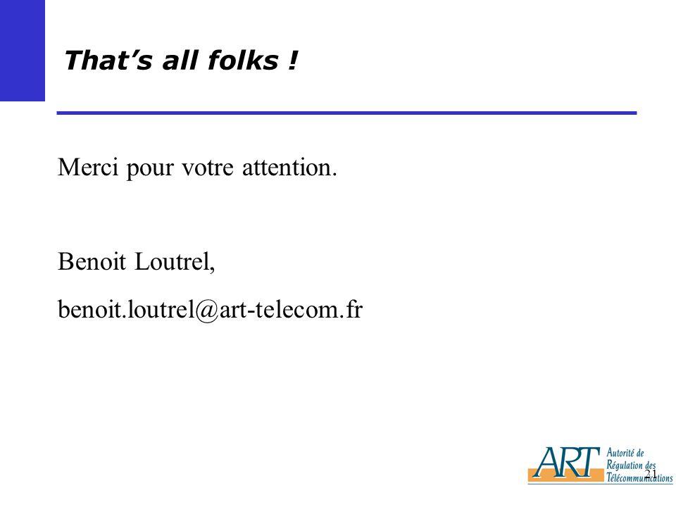 21 Thats all folks ! Merci pour votre attention. Benoit Loutrel, benoit.loutrel@art-telecom.fr