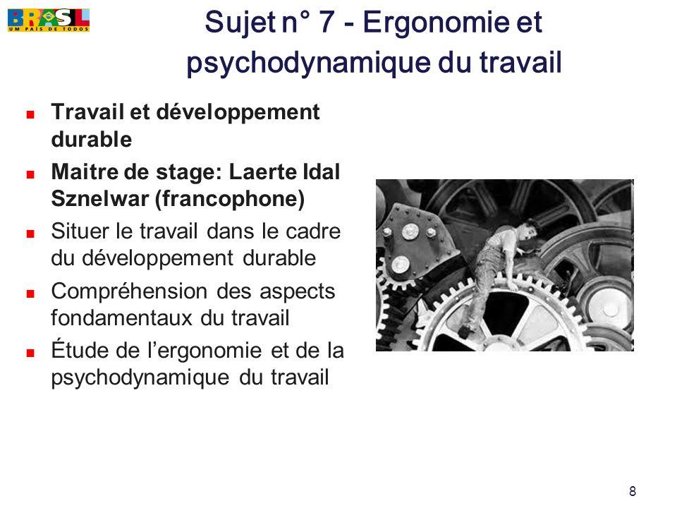 8 Sujet n° 7 - Ergonomie et psychodynamique du travail Travail et développement durable Maitre de stage: Laerte Idal Sznelwar (francophone) Situer le