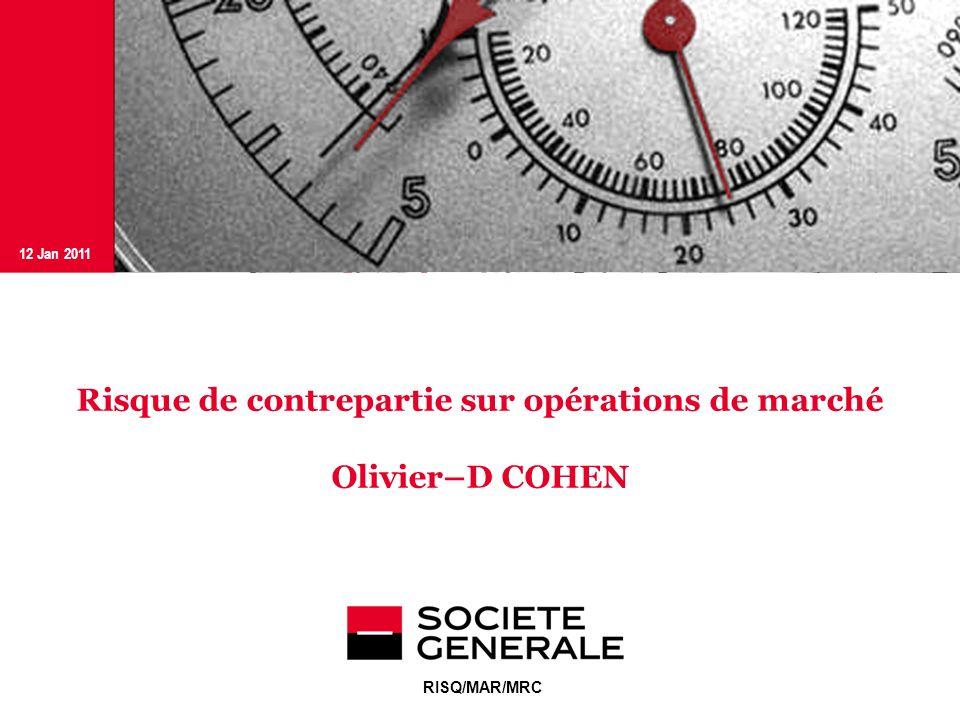 JJ Mois Année 12 Jan 2011 RISQ/MAR/MRC Risque de contrepartie sur opérations de marché Olivier–D COHEN