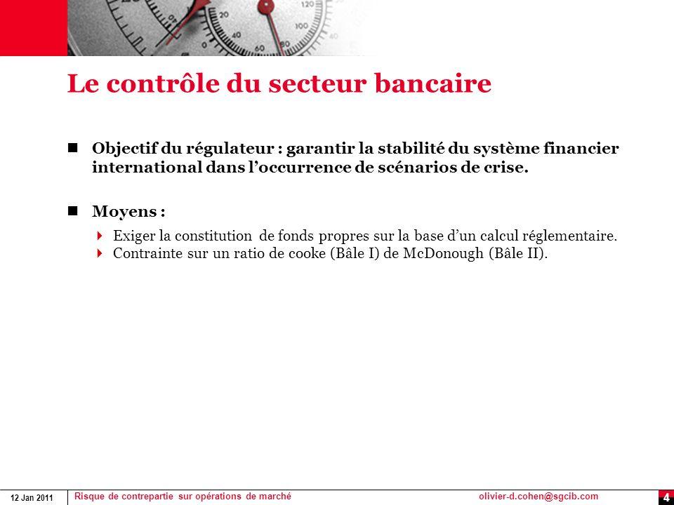 12 Jan 2011 Risque de contrepartie sur opérations de marchéolivier-d.cohen@sgcib.com 4 Le contrôle du secteur bancaire Objectif du régulateur : garant