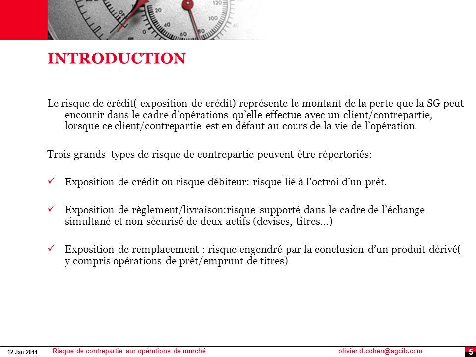 12 Jan 2011 Risque de contrepartie sur opérations de marchéolivier-d.cohen@sgcib.com 5 INTRODUCTION Le risque de crédit( exposition de crédit) représe