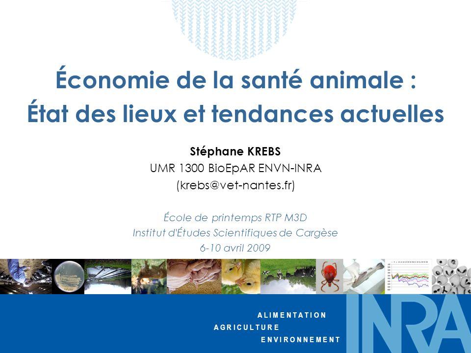 A L I M E N T A T I O N A G R I C U L T U R E E N V I R O N N E M E N T Économie de la santé animale : État des lieux et tendances actuelles Stéphane