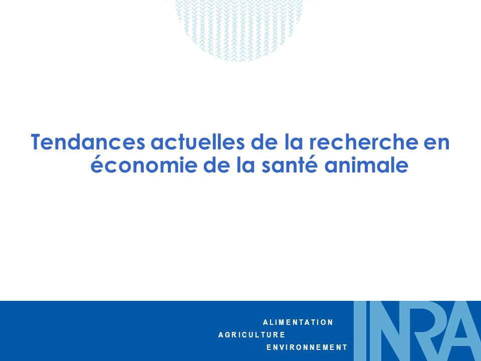 A L I M E N T A T I O N A G R I C U L T U R E E N V I R O N N E M E N T Tendances actuelles de la recherche en économie de la santé animale