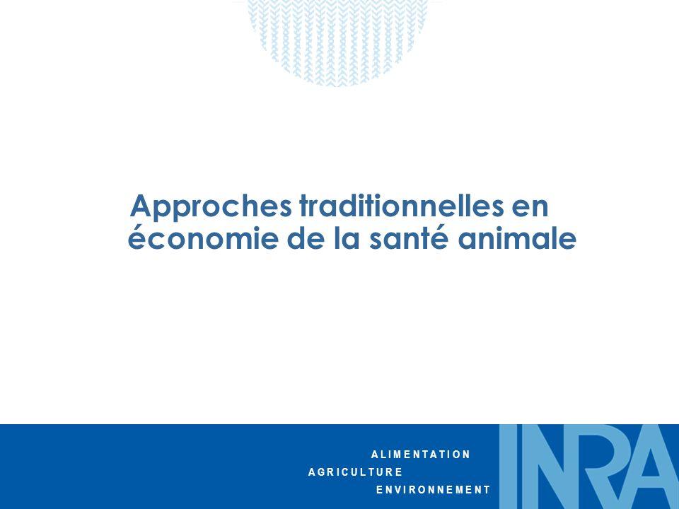 A L I M E N T A T I O N A G R I C U L T U R E E N V I R O N N E M E N T Approches traditionnelles en économie de la santé animale