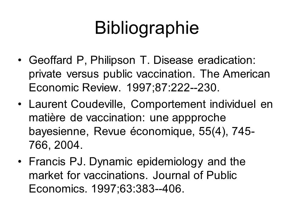 Bibliographie Geoffard P, Philipson T. Disease eradication: private versus public vaccination. The American Economic Review. 1997;87:222--230. Laurent
